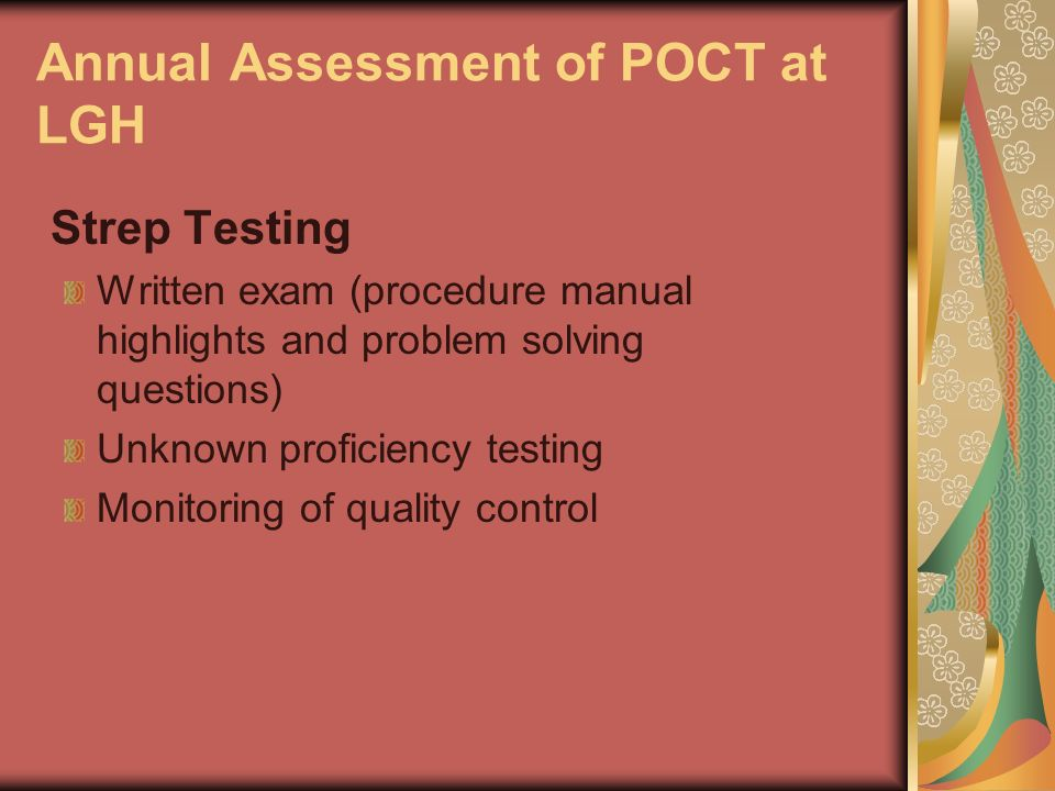 Annual Assessment of POCT at LGH Strep Testing Written exam (procedure manual highlights and problem solving questions) Unknown proficiency testing Mo