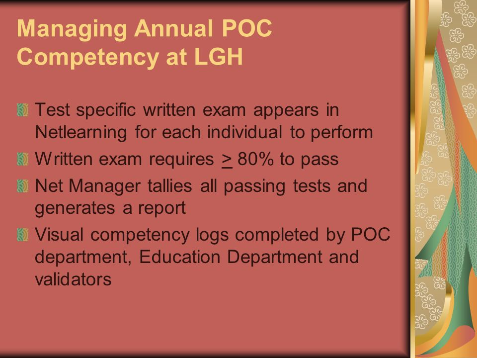 Managing Annual POC Competency at LGH Test specific written exam appears in Netlearning for each individual to perform Written exam requires > 80% to