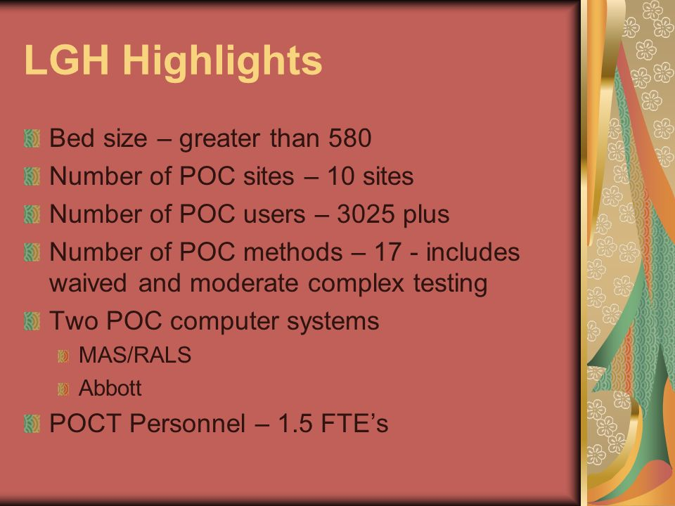 LGH Highlights Bed size – greater than 580 Number of POC sites – 10 sites Number of POC users – 3025 plus Number of POC methods – 17 - includes waived