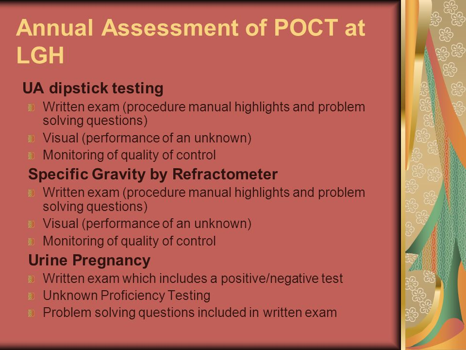 Annual Assessment of POCT at LGH UA dipstick testing Written exam (procedure manual highlights and problem solving questions) Visual (performance of a