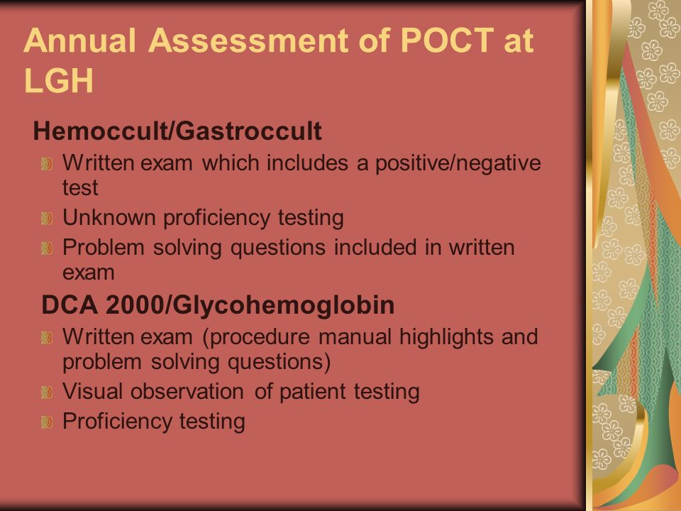 Annual Assessment of POCT at LGH Hemoccult/Gastroccult Written exam which includes a positive/negative test Unknown proficiency testing Problem solvin