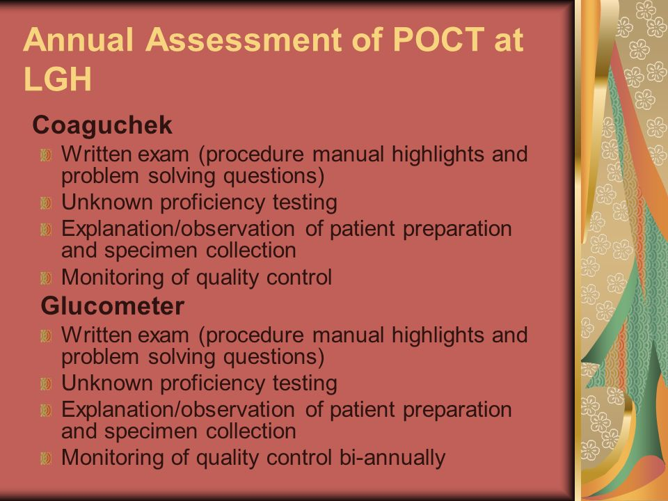 Annual Assessment of POCT at LGH Coaguchek Written exam (procedure manual highlights and problem solving questions) Unknown proficiency testing Explan