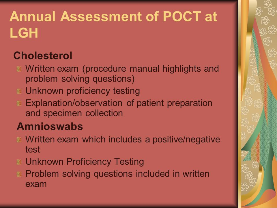 Annual Assessment of POCT at LGH Cholesterol Written exam (procedure manual highlights and problem solving questions) Unknown proficiency testing Expl