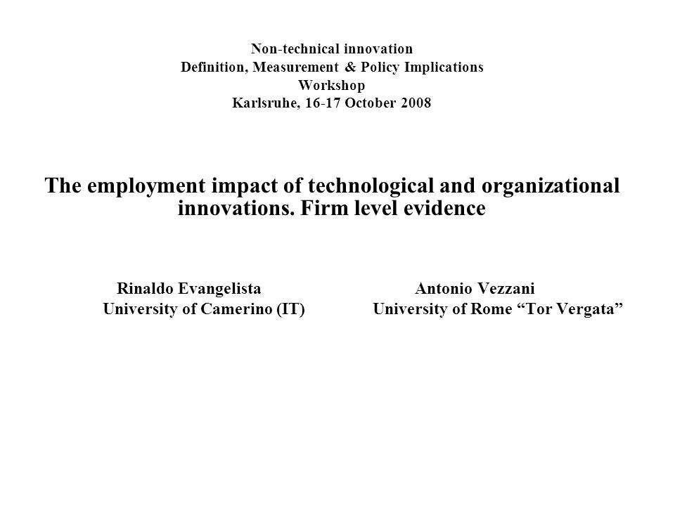 Non-technical innovation Definition, Measurement & Policy Implications Workshop Karlsruhe, October 2008 The employment impact of technological and organizational innovations.