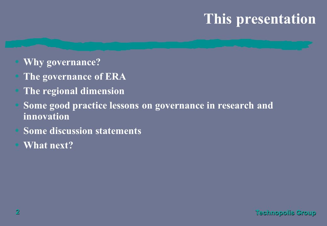 Technopolis Group 2 This presentation Why governance? The governance of ERA The regional dimension Some good practice lessons on governance in researc