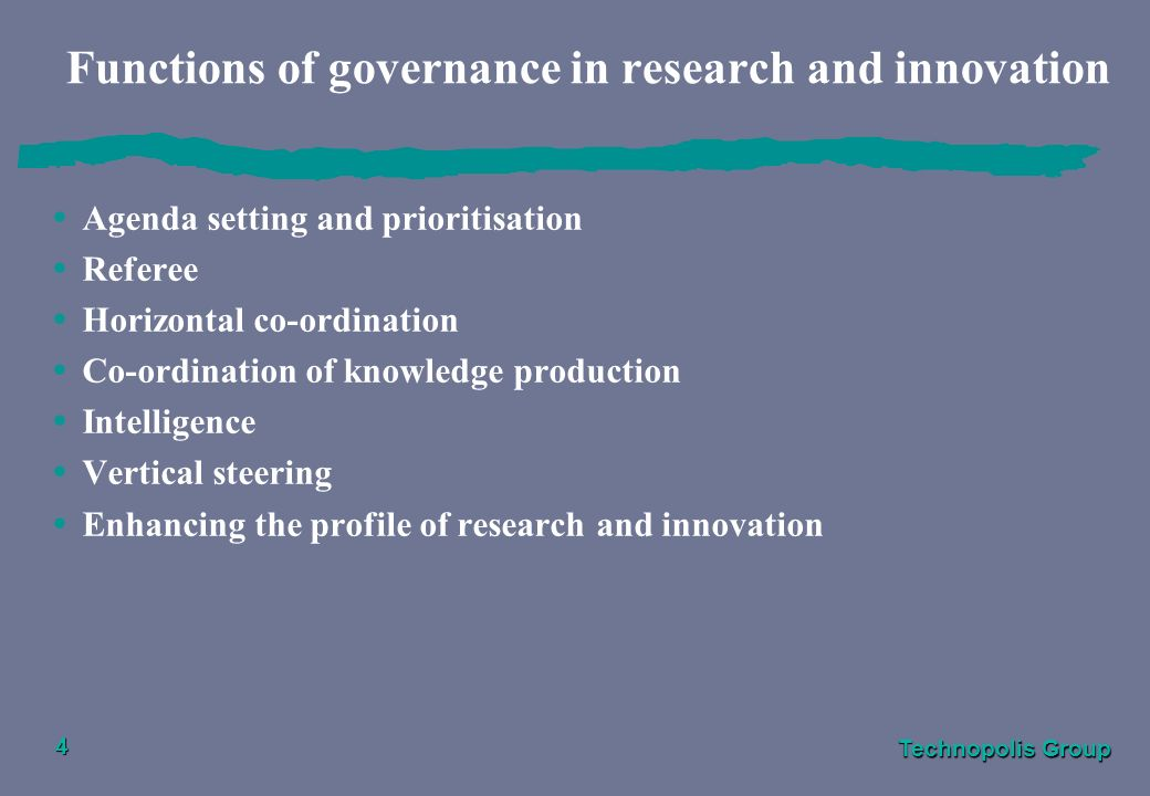 Technopolis Group 4 Functions of governance in research and innovation Agenda setting and prioritisation Referee Horizontal co-ordination Co-ordinatio