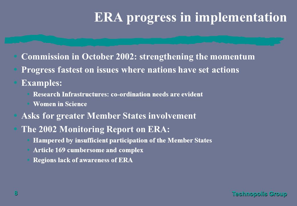 Technopolis Group 8 ERA progress in implementation Commission in October 2002: strengthening the momentum Progress fastest on issues where nations hav
