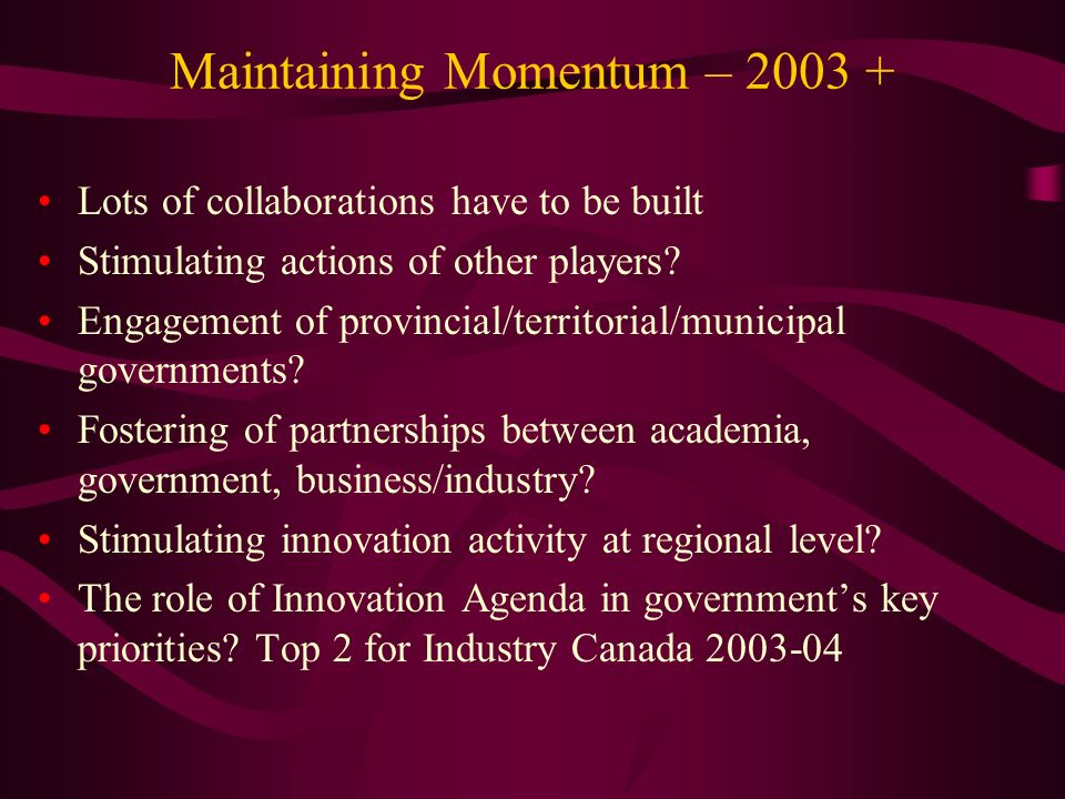 Maintaining Momentum – Lots of collaborations have to be built Stimulating actions of other players.