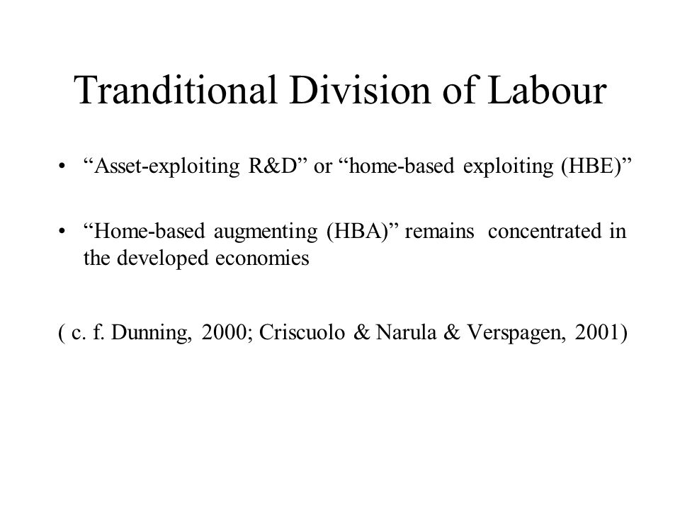 Tranditional Division of Labour Asset-exploiting R&D or home-based exploiting (HBE) Home-based augmenting (HBA) remains concentrated in the developed
