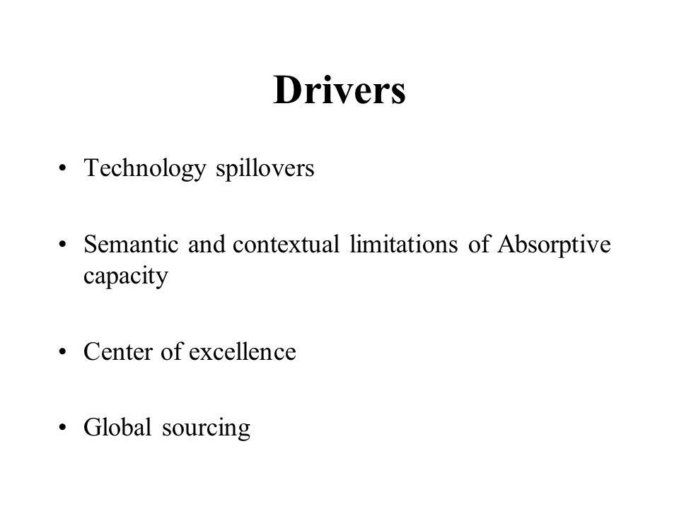 Drivers Technology spillovers Semantic and contextual limitations of Absorptive capacity Center of excellence Global sourcing