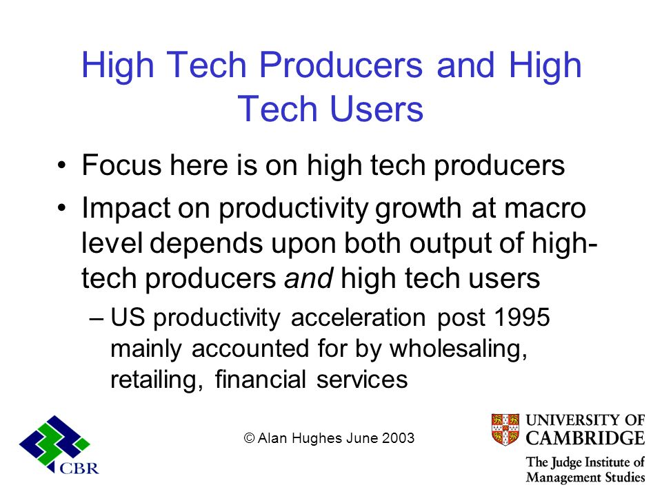 High Tech Producers and High Tech Users Focus here is on high tech producers Impact on productivity growth at macro level depends upon both output of