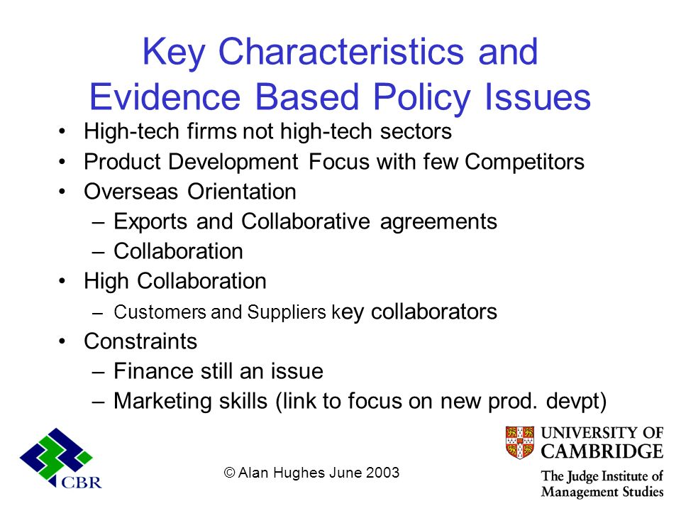 Key Characteristics and Evidence Based Policy Issues High-tech firms not high-tech sectors Product Development Focus with few Competitors Overseas Ori