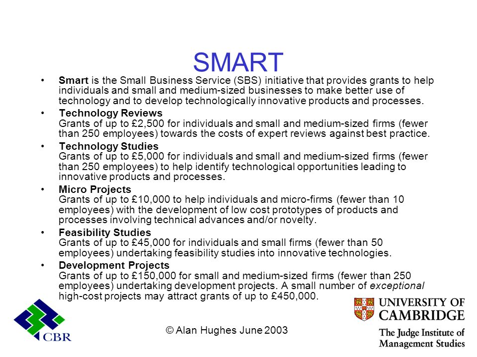 SMART Smart is the Small Business Service (SBS) initiative that provides grants to help individuals and small and medium-sized businesses to make bett