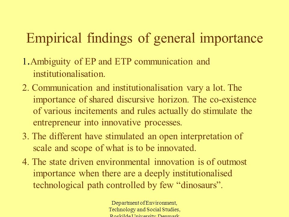 Department of Environment, Technology and Social Studies, Roskilde University, Denmark Empirical findings of general importance 1.