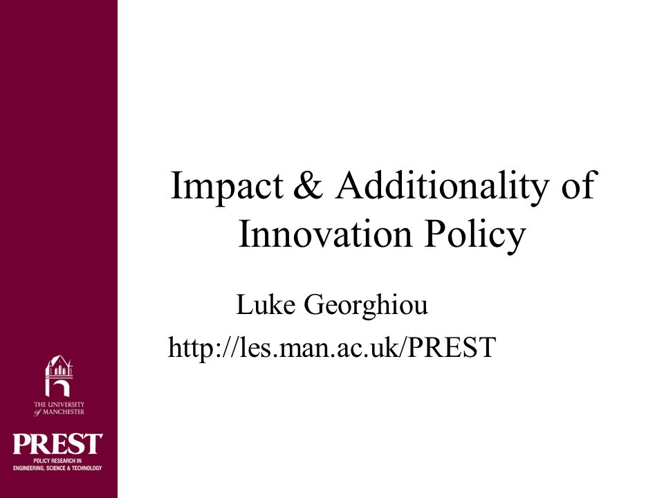 Impact & Additionality of Innovation Policy Luke Georghiou http://les.man.ac.uk/PREST