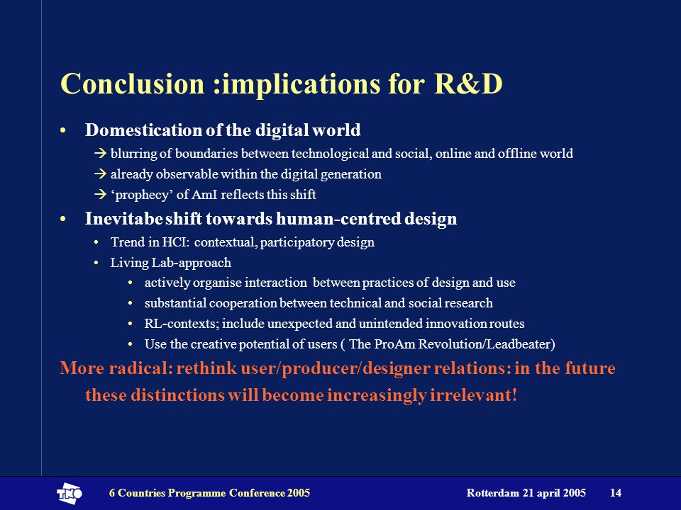 Rotterdam 21 april 20056 Countries Programme Conference 200514 Conclusion :implications for R&D Domestication of the digital world blurring of boundar
