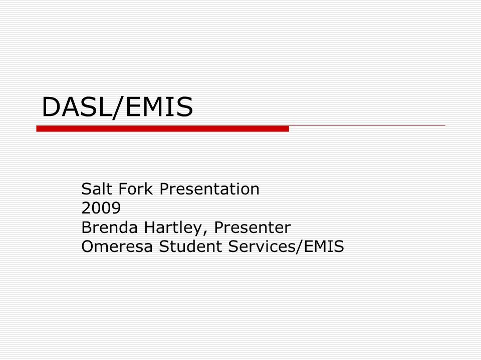DASL/EMIS Salt Fork Presentation 2009 Brenda Hartley, Presenter Omeresa Student Services/EMIS