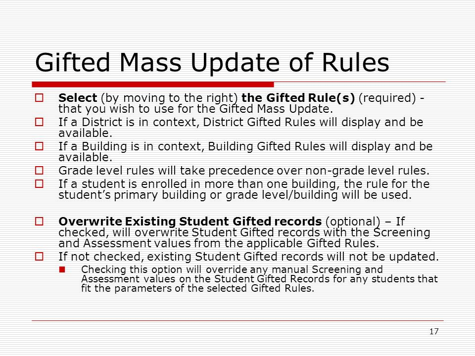 17 Gifted Mass Update of Rules Select (by moving to the right) the Gifted Rule(s) (required) - that you wish to use for the Gifted Mass Update. If a D