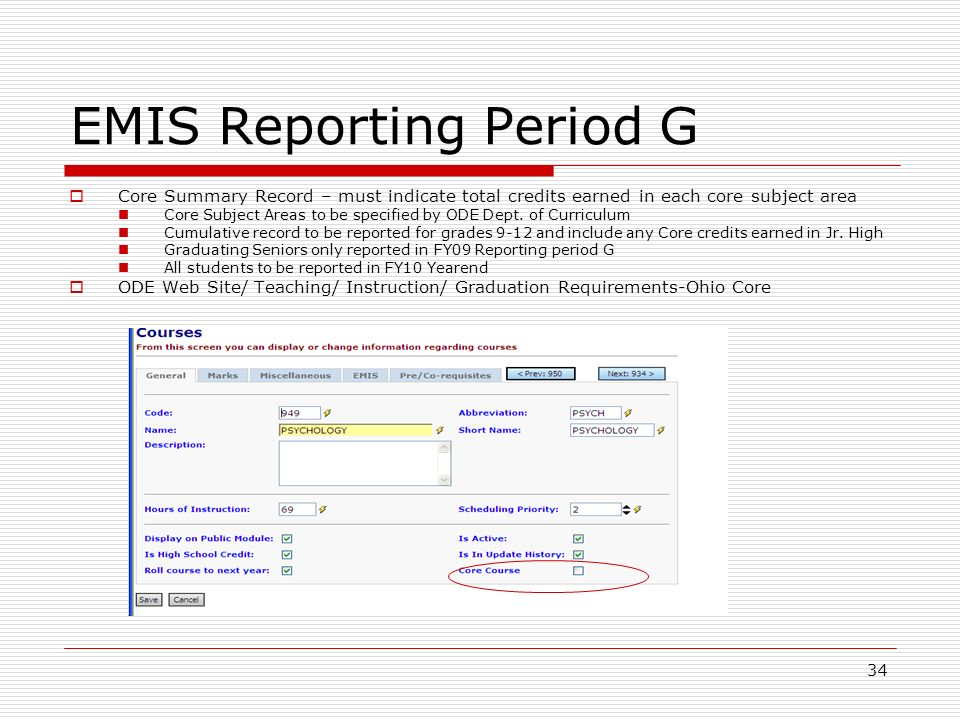 34 EMIS Reporting Period G Core Summary Record – must indicate total credits earned in each core subject area Core Subject Areas to be specified by ODE Dept.