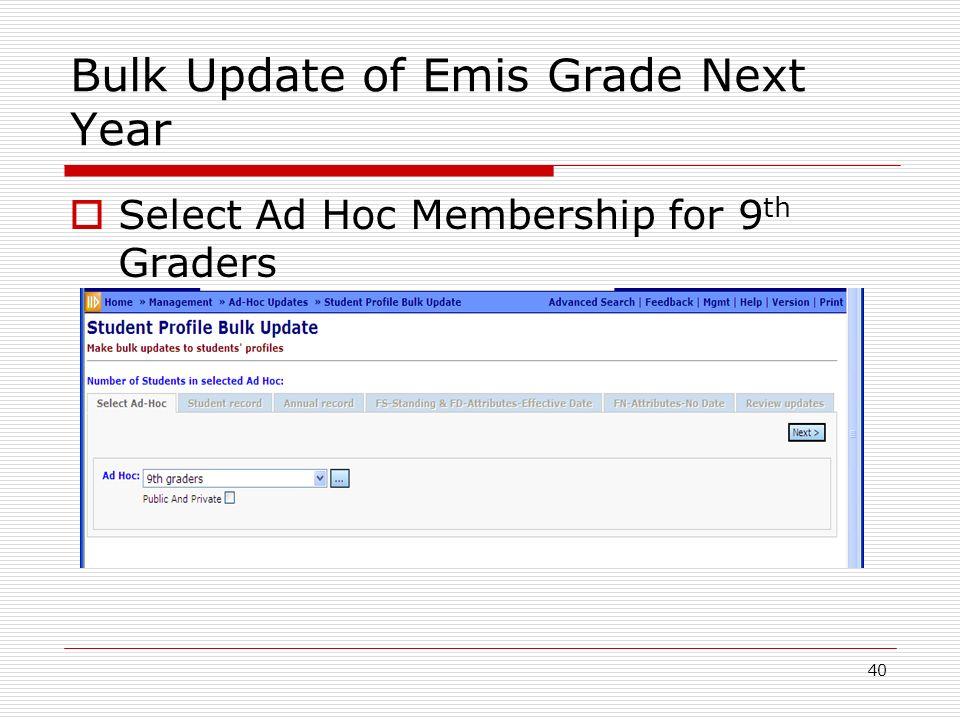 40 Bulk Update of Emis Grade Next Year Select Ad Hoc Membership for 9 th Graders
