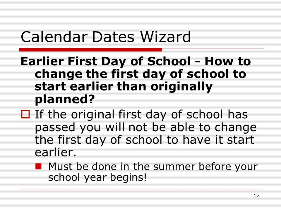 52 Calendar Dates Wizard Earlier First Day of School - How to change the first day of school to start earlier than originally planned? If the original