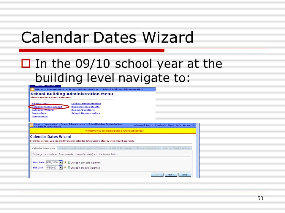 53 Calendar Dates Wizard In the 09/10 school year at the building level navigate to:
