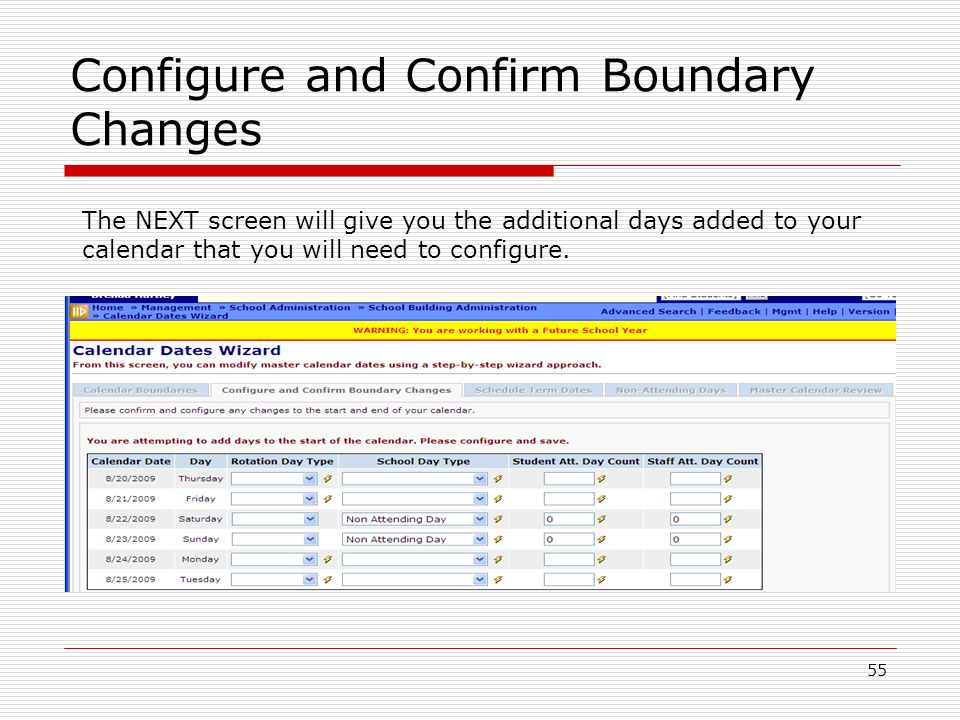 55 Configure and Confirm Boundary Changes The NEXT screen will give you the additional days added to your calendar that you will need to configure.