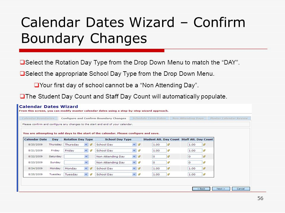 56 Calendar Dates Wizard – Confirm Boundary Changes Select the Rotation Day Type from the Drop Down Menu to match the DAY. Select the appropriate Scho