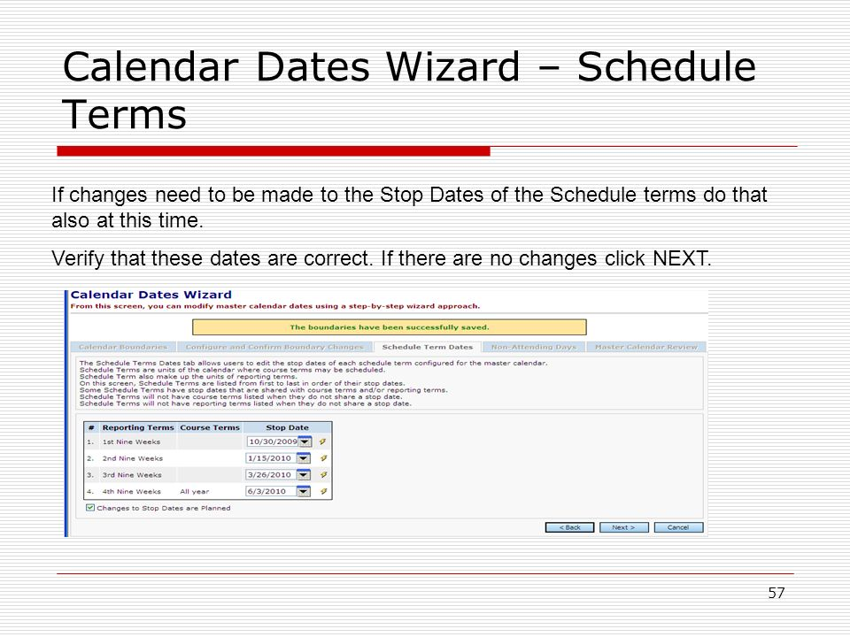 57 Calendar Dates Wizard – Schedule Terms If changes need to be made to the Stop Dates of the Schedule terms do that also at this time. Verify that th