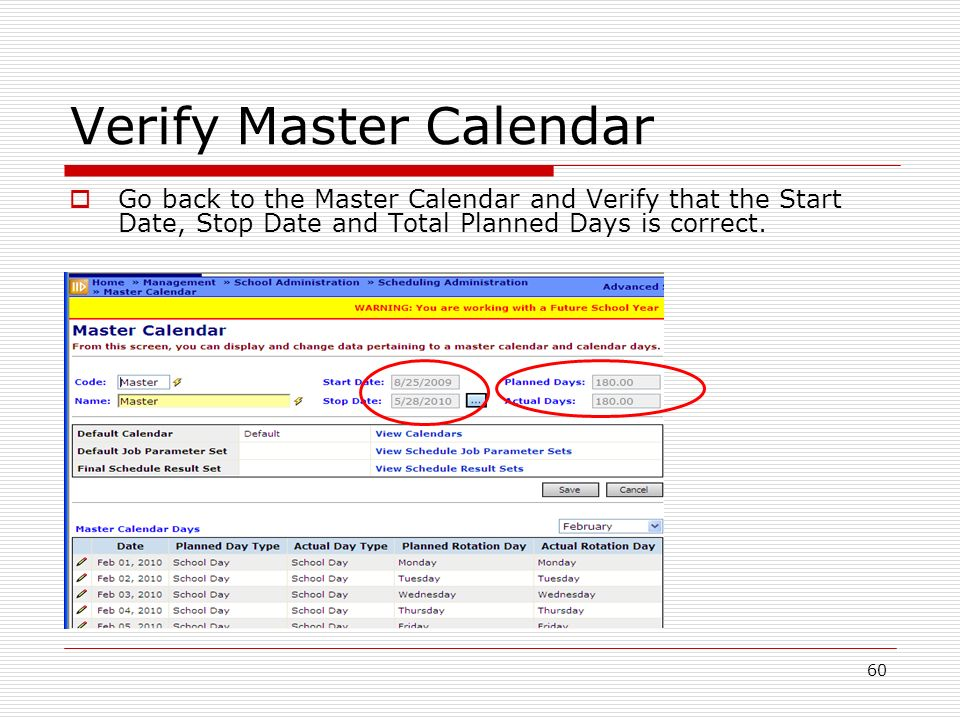 60 Verify Master Calendar Go back to the Master Calendar and Verify that the Start Date, Stop Date and Total Planned Days is correct.