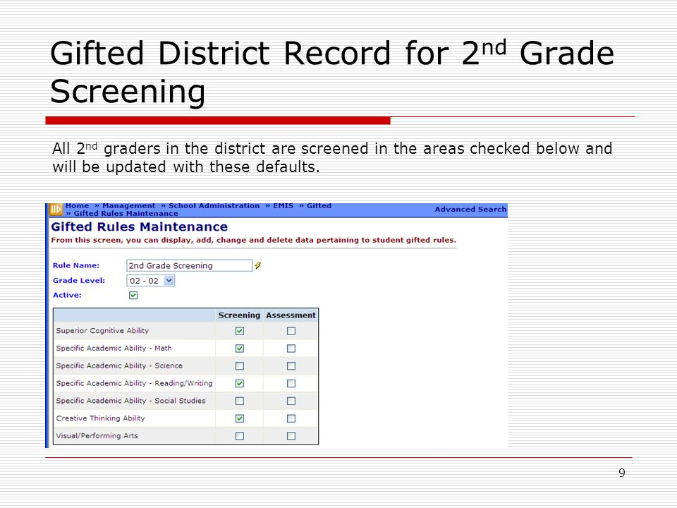 9 Gifted District Record for 2 nd Grade Screening All 2 nd graders in the district are screened in the areas checked below and will be updated with th