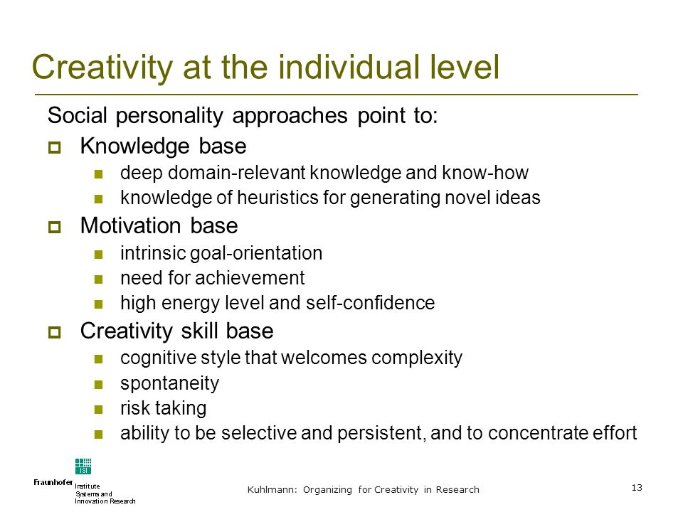 Kuhlmann: Organizing for Creativity in Research 13 Creativity at the individual level Social personality approaches point to: Knowledge base deep doma