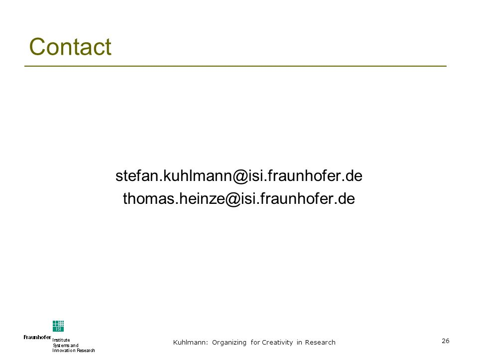 Kuhlmann: Organizing for Creativity in Research 26 Contact stefan.kuhlmann@isi.fraunhofer.de thomas.heinze@isi.fraunhofer.de