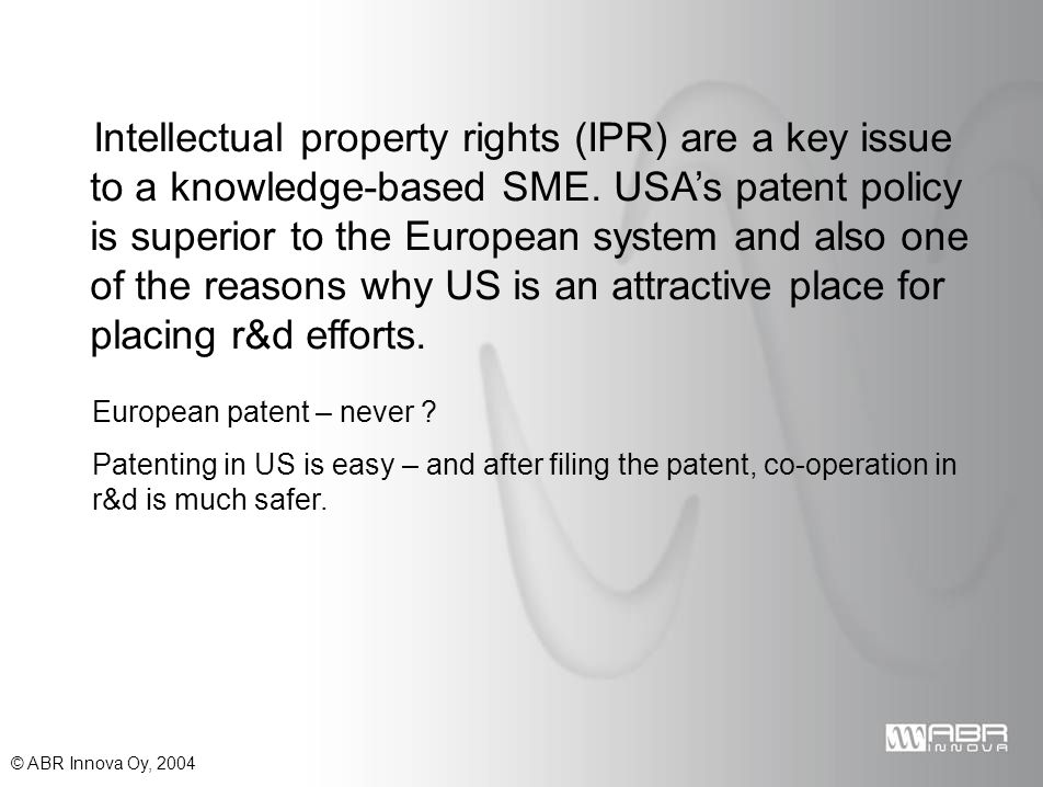 © ABR Innova Oy, 2004 Intellectual property rights (IPR) are a key issue to a knowledge-based SME.