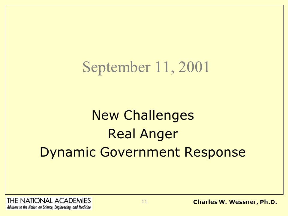Charles W. Wessner, Ph.D. 11 September 11, 2001 New Challenges Real Anger Dynamic Government Response