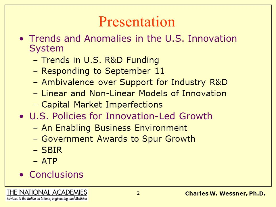 Charles W. Wessner, Ph.D. 2 Presentation Trends and Anomalies in the U.S. Innovation System –Trends in U.S. R&D Funding –Responding to September 11 –A