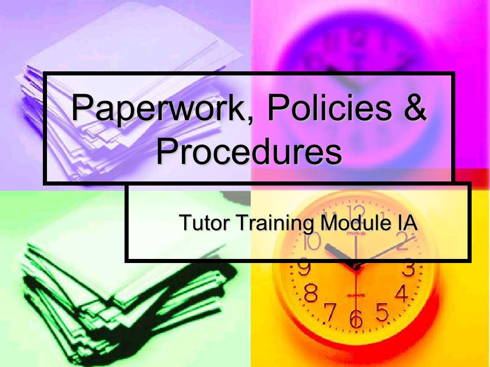 Paperwork, Policies & Procedures Tutor Training Module IA