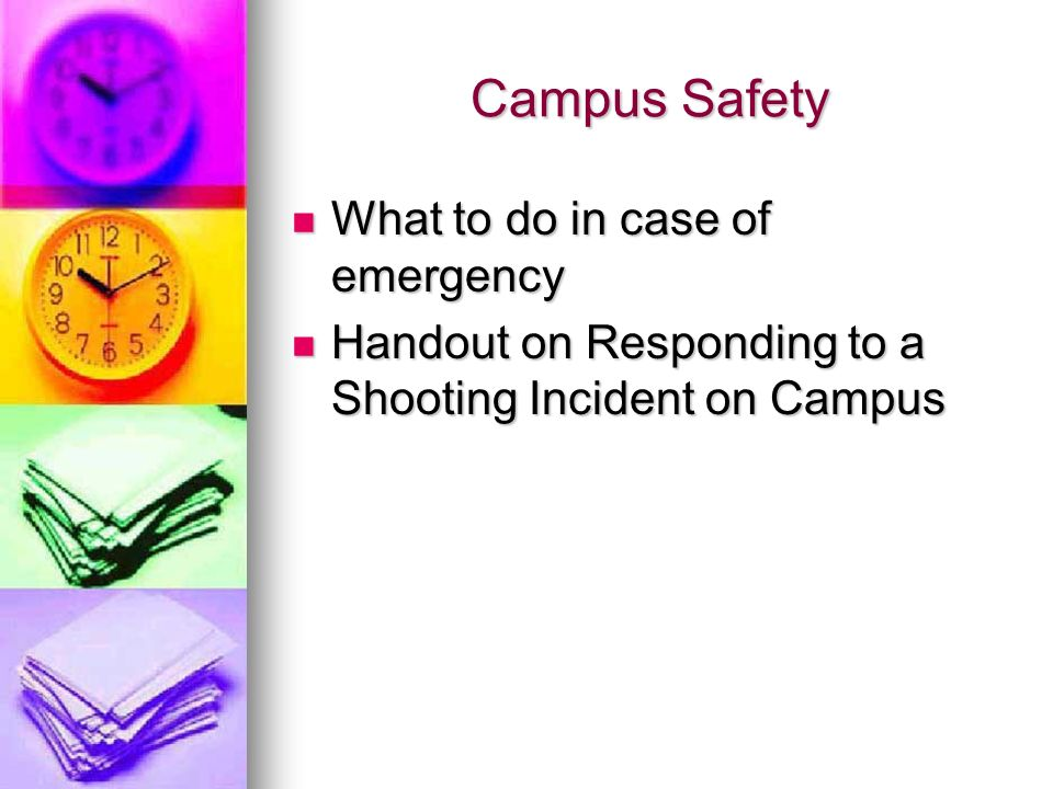 Campus Safety What to do in case of emergency What to do in case of emergency Handout on Responding to a Shooting Incident on Campus Handout on Responding to a Shooting Incident on Campus