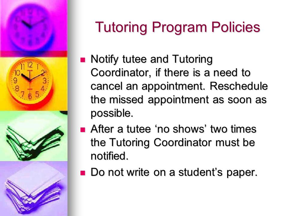 Tutoring Program Policies Notify tutee and Tutoring Coordinator, if there is a need to cancel an appointment.