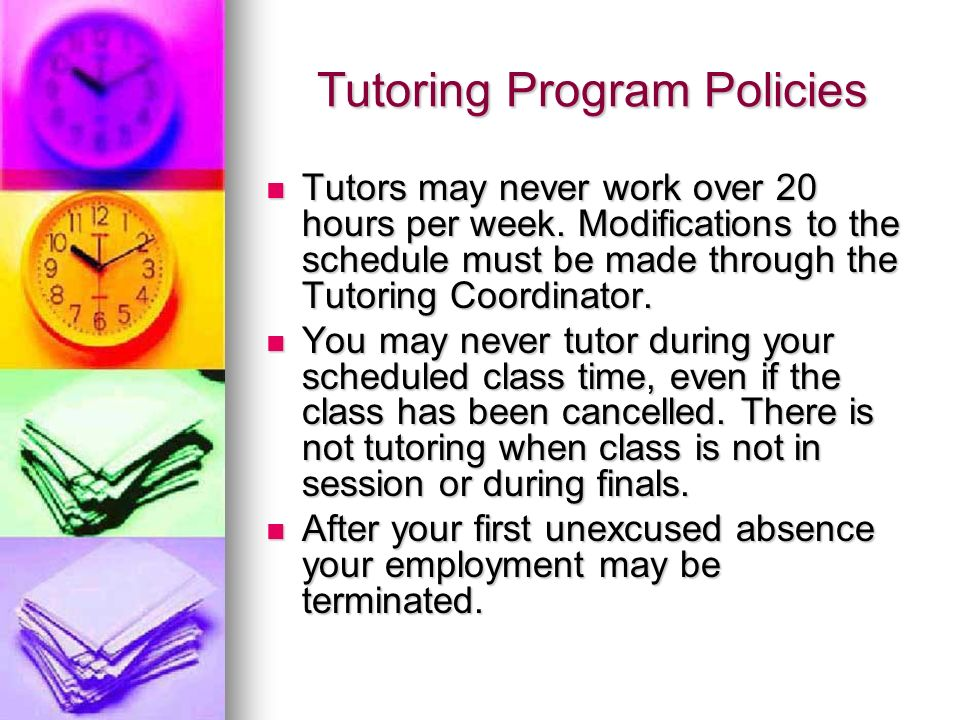 Tutoring Program Policies Tutors may never work over 20 hours per week.