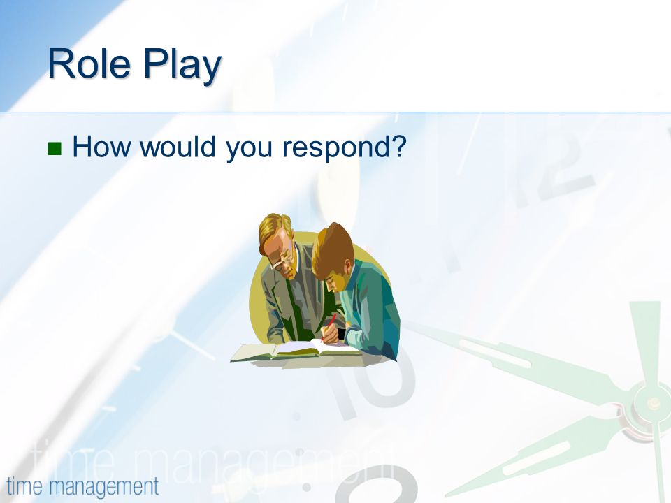 Role Play How would you respond