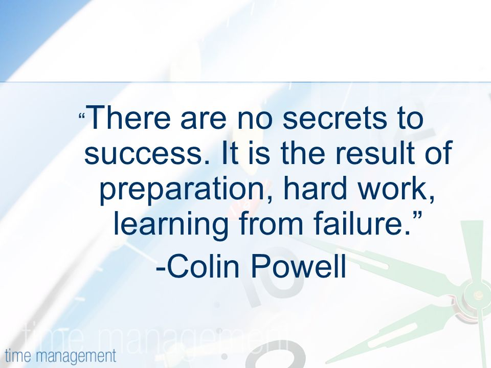 There are no secrets to success. It is the result of preparation, hard work, learning from failure.