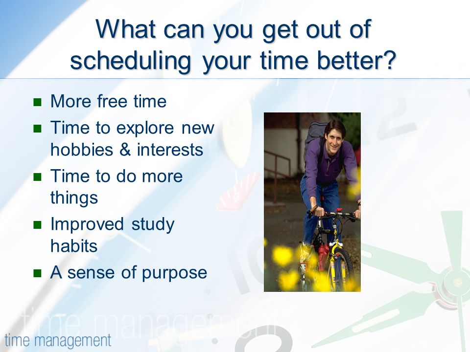 What can you get out of scheduling your time better.