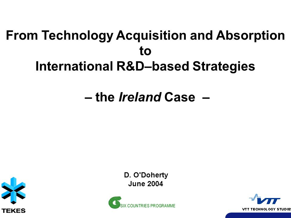From Technology Acquisition and Absorption to International R&D–based Strategies – the Ireland Case – D. O'Doherty June 2004