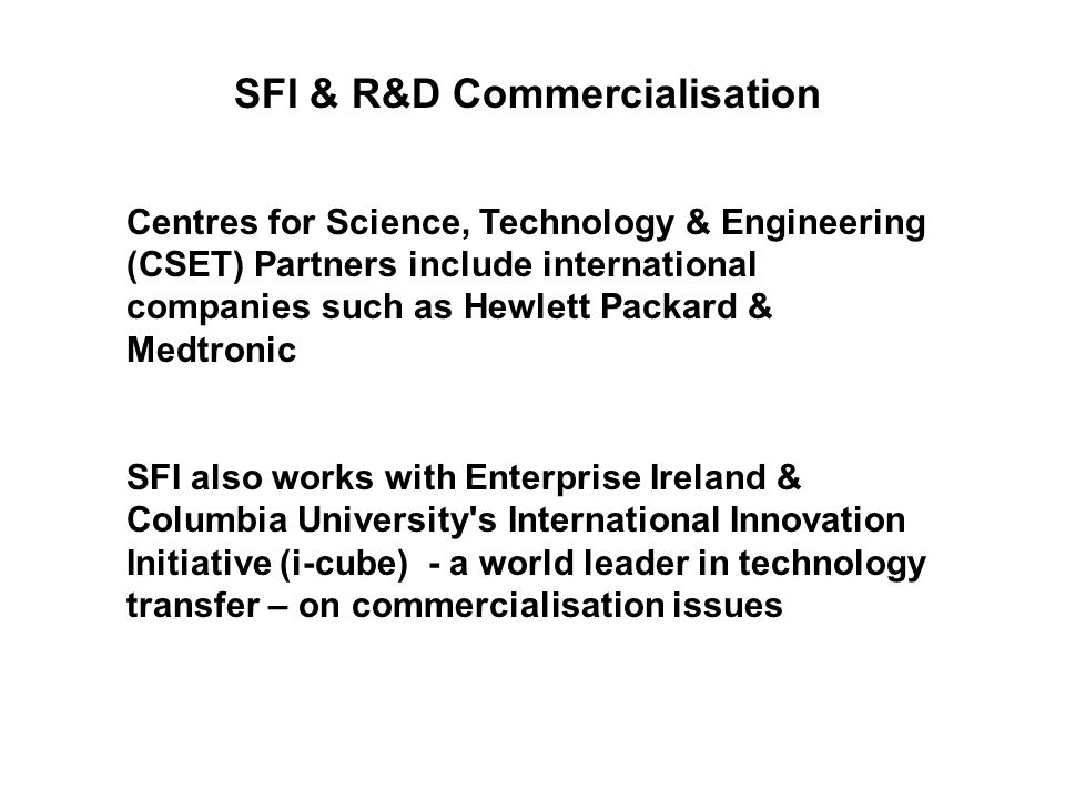 SFI & R&D Commercialisation Centres for Science, Technology & Engineering (CSET) Partners include international companies such as Hewlett Packard & Me
