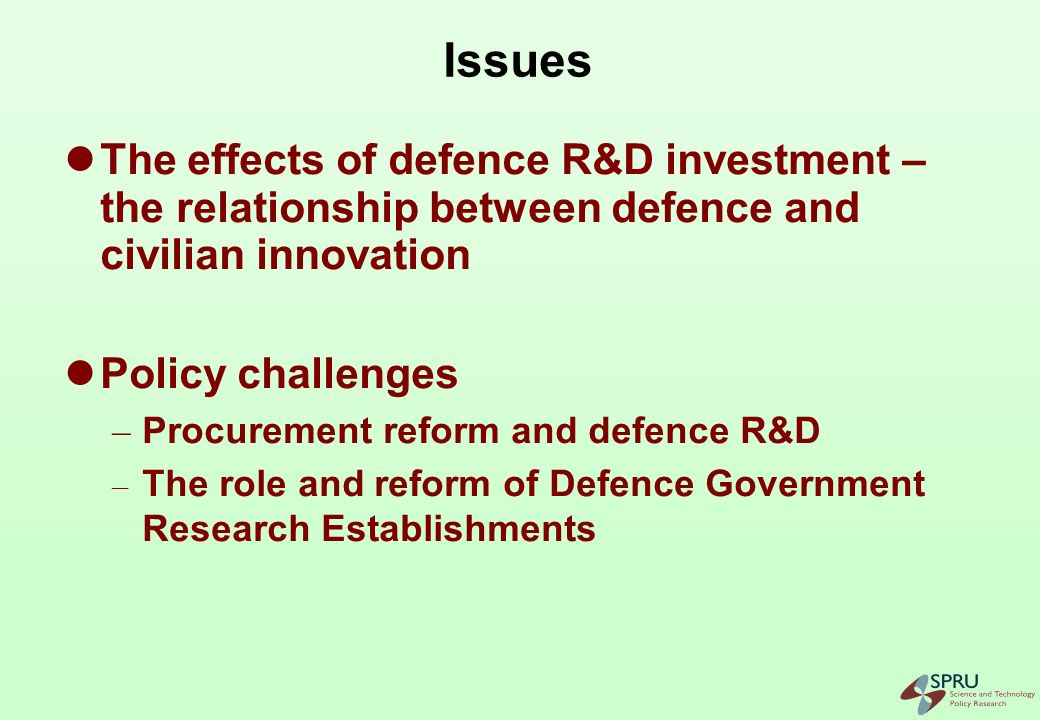The Effect of Defence R&D Investment An optimistic view of the impact of defence R&D (EC communication towards an EU defence equipment policy, march 2003): Defence related research plays a major role in innovation in the US; It benefits the whole of industry, including the civilian sector.