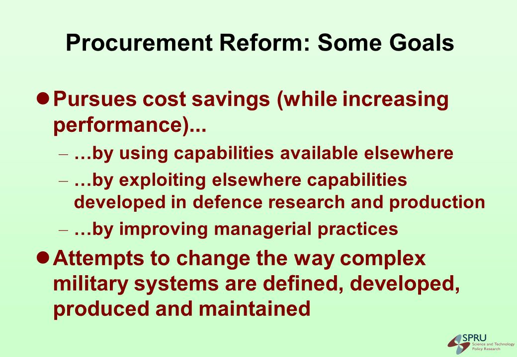 Procurement Reform: the Policies Seeks to open military markets through: – The application of commercial best practice in project management and contractual procedures – The development of integrated project teams and partnering agreements – The substitution of defence standards and military specifications for civilian standards –...