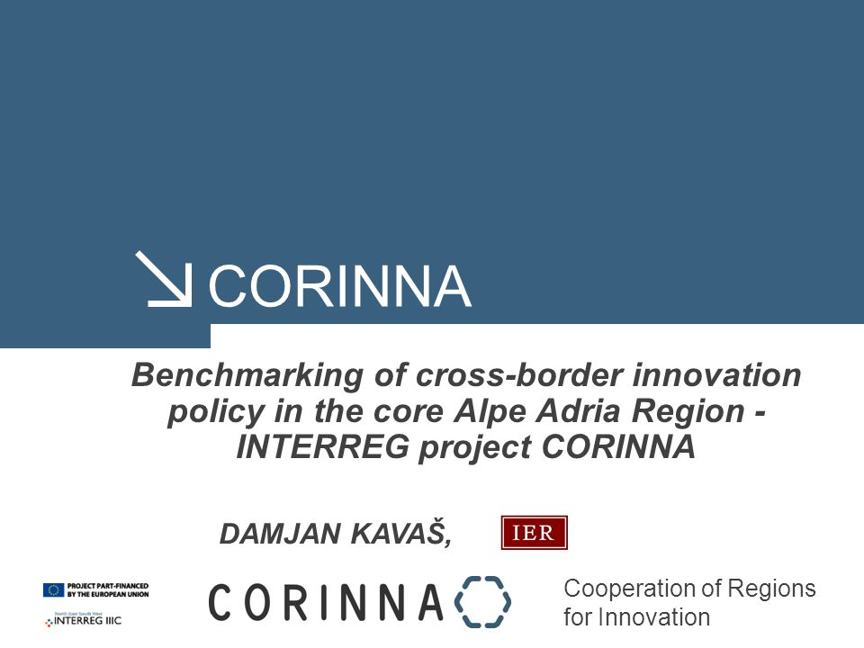 Cooperation of Regions for Innovation CORINNA Benchmarking of cross-border innovation policy in the core Alpe Adria Region - INTERREG project CORINNA