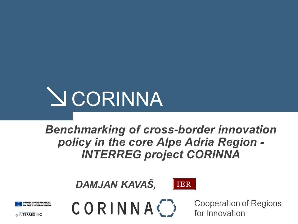 Cooperation of Regions for Innovation CORINNA Benchmarking of cross-border innovation policy in the core Alpe Adria Region - INTERREG project CORINNA DAMJAN KAVAŠ,
