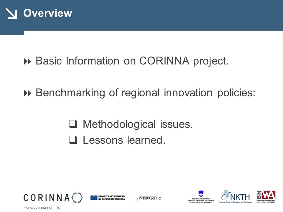 www.corinna-net.info CORINNA Innovation Policy Benchmarking Benchmarking is a powerful technique that provides practical learning through comparing measurements, policies or outcomes, across industries, sectors, policies, products or services.
